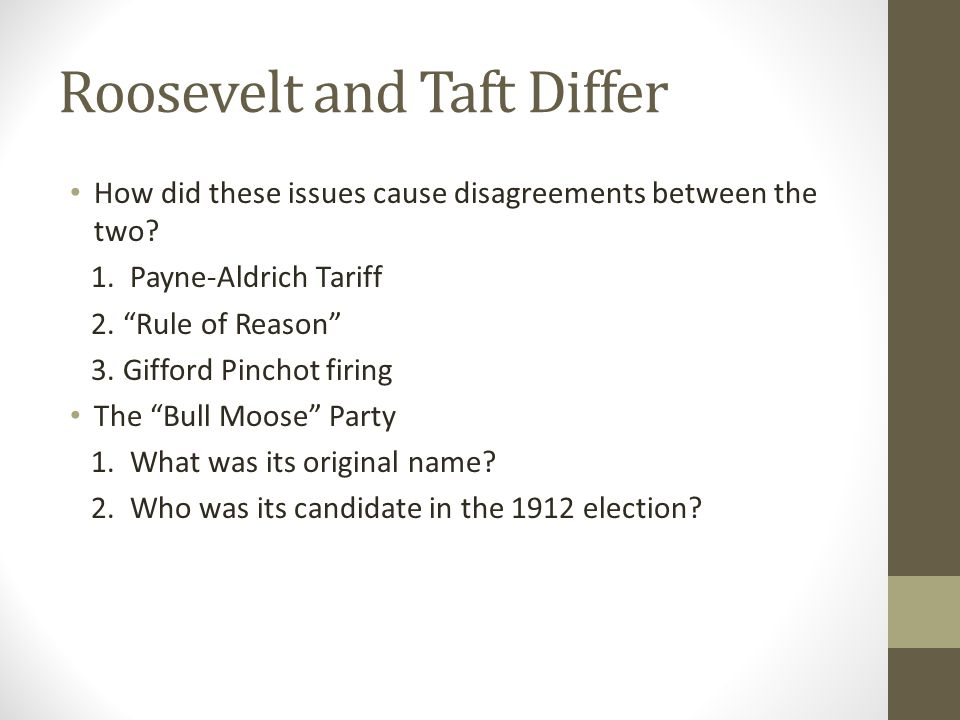 "Roosevelt and Taft Differ How did these issues cause disagreements between the two? 1. Payne-Aldrich Tariff 2. ""Rule of Reason"" 3. Gifford Pinchot fir"
