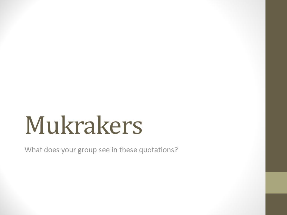 Mukrakers What does your group see in these quotations?