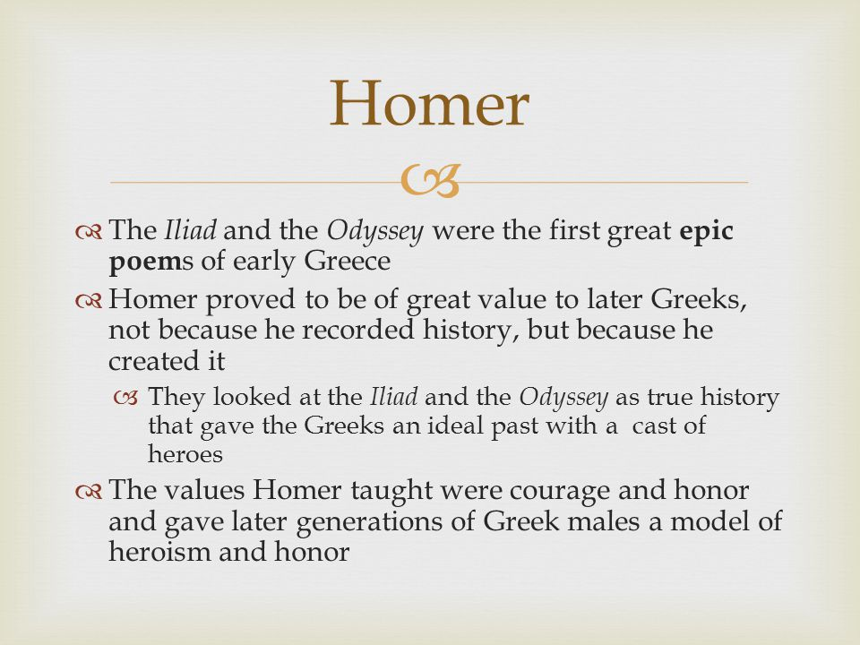   The Iliad and the Odyssey were the first great epic poem s of early Greece  Homer proved to be of great value to later Greeks, not because he rec