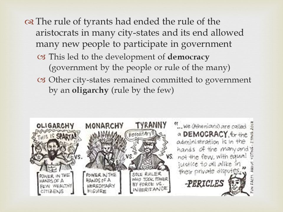  The rule of tyrants had ended the rule of the aristocrats in many city-states and its end allowed many new people to participate in government  Thi