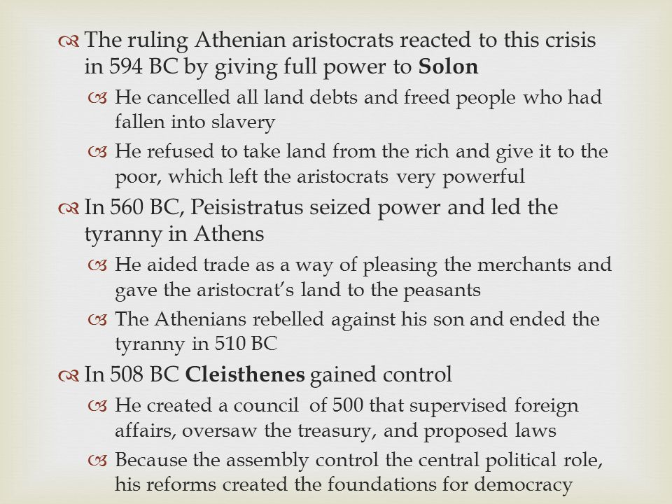  The ruling Athenian aristocrats reacted to this crisis in 594 BC by giving full power to Solon  He cancelled all land debts and freed people who ha