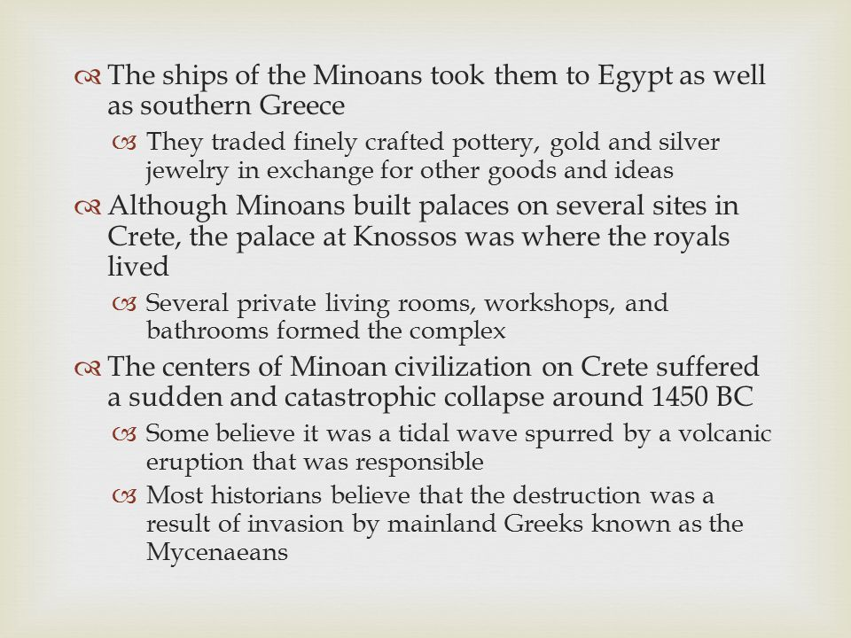  The ships of the Minoans took them to Egypt as well as southern Greece  They traded finely crafted pottery, gold and silver jewelry in exchange for