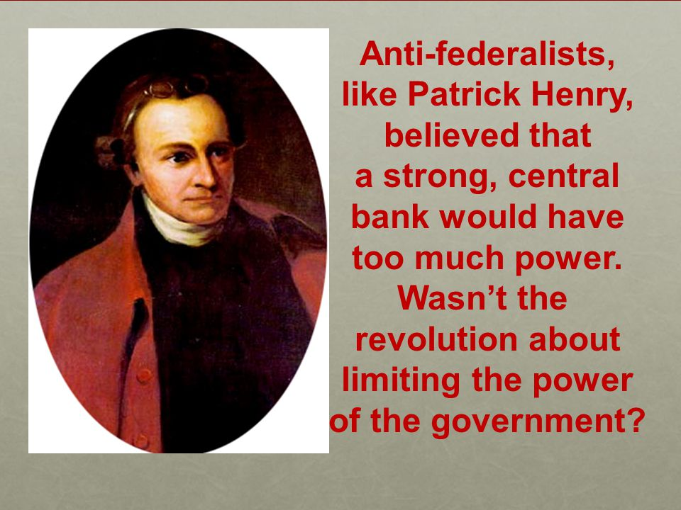 Federalists, like Alexander Hamilton, believed that a strong, central bank was essential for the new nation.