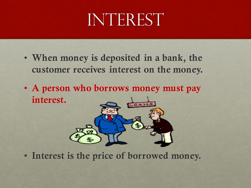 Interest is the price of borrowed money.