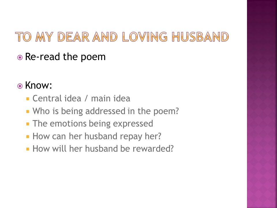  Re-read the poem  Know:  Central idea / main idea  Who is being addressed in the poem.