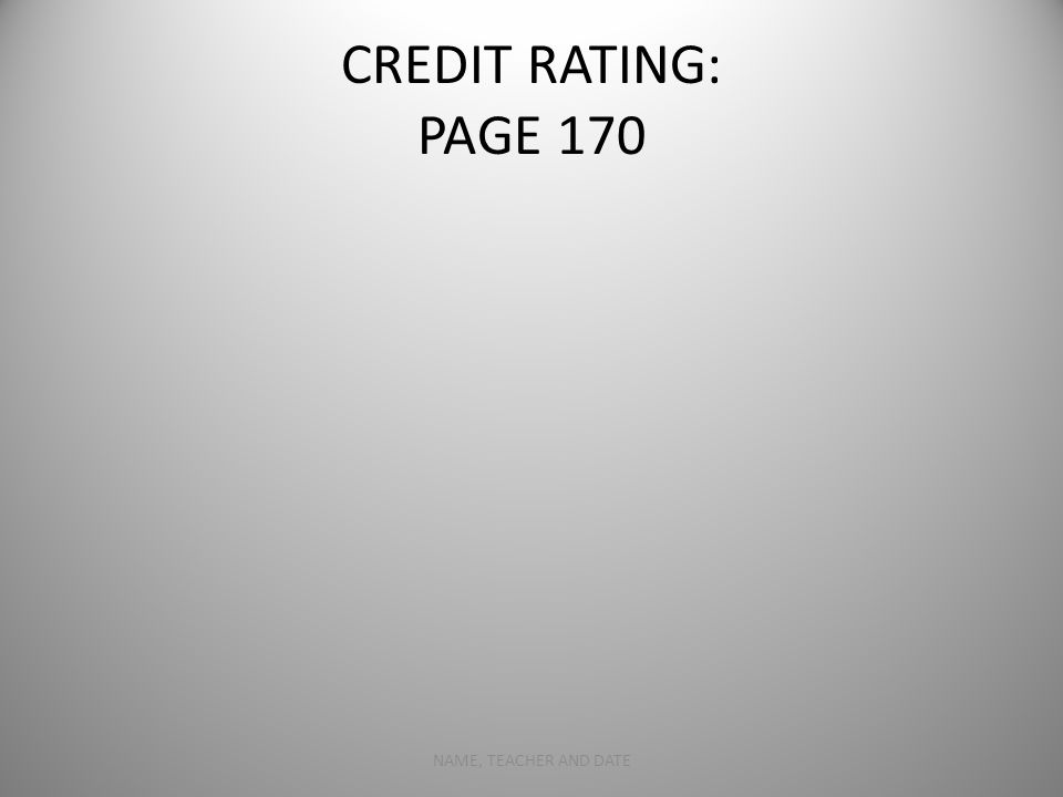 CREDIT RATING: PAGE 170 NAME, TEACHER AND DATE6