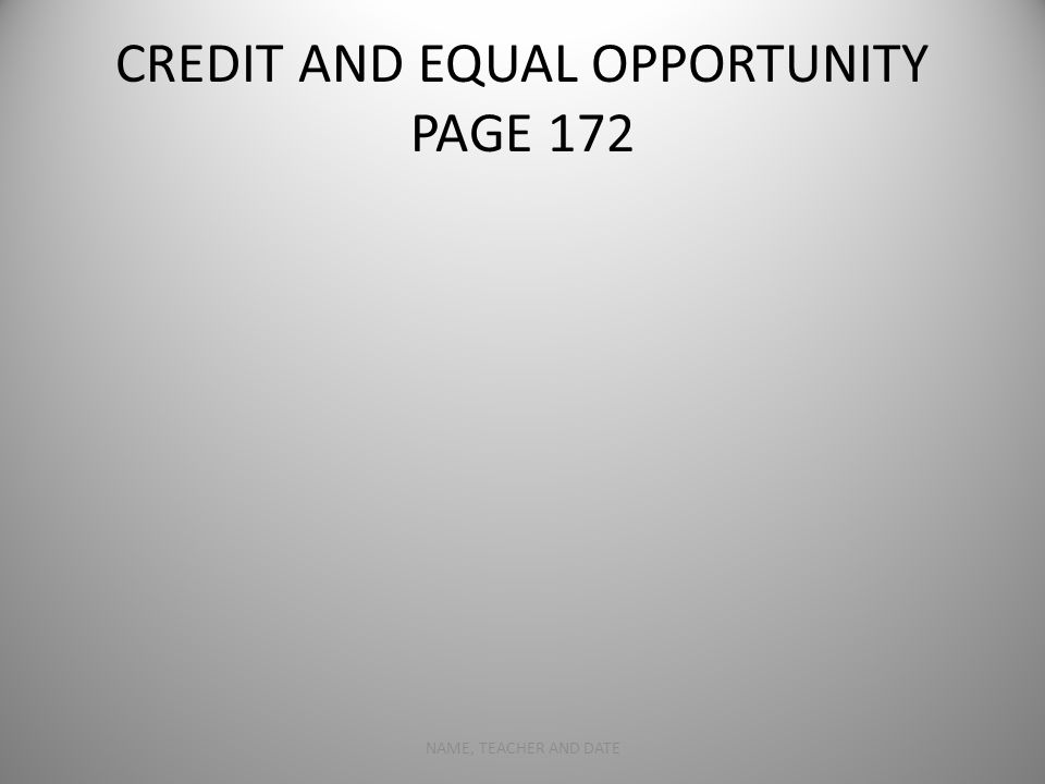CREDIT AND EQUAL OPPORTUNITY PAGE 172 NAME, TEACHER AND DATE8