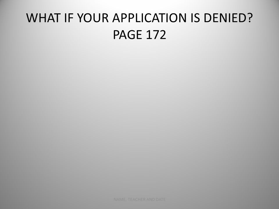 WHAT IF YOUR APPLICATION IS DENIED PAGE 172 NAME, TEACHER AND DATE9