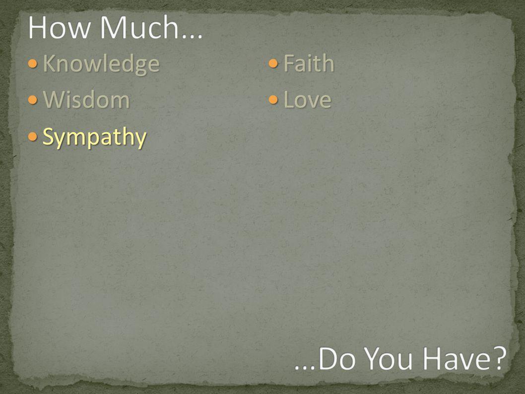 Knowledge Knowledge Wisdom Wisdom Sympathy Sympathy Faith Faith Love Love