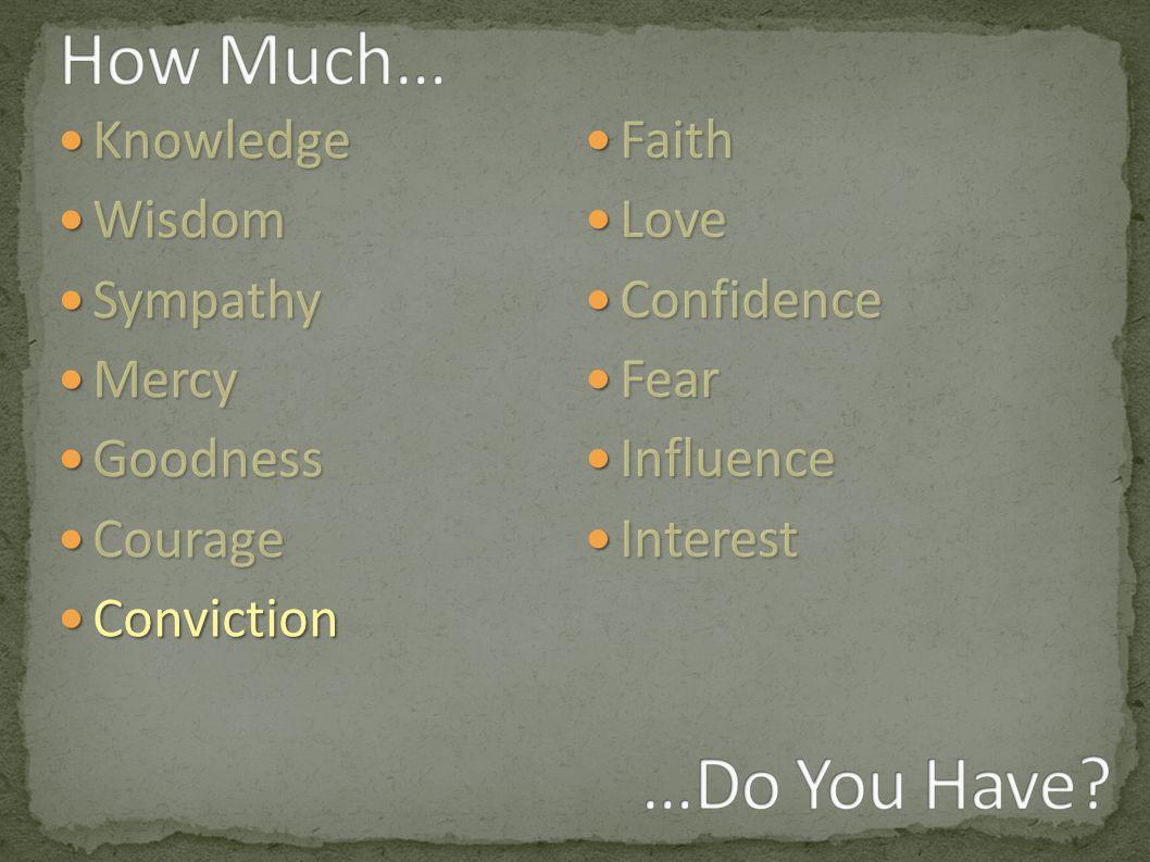 Knowledge Knowledge Wisdom Wisdom Sympathy Sympathy Mercy Mercy Goodness Goodness Courage Courage Conviction Conviction Faith Faith Love Love Confidence Confidence Fear Fear Influence Influence Interest Interest