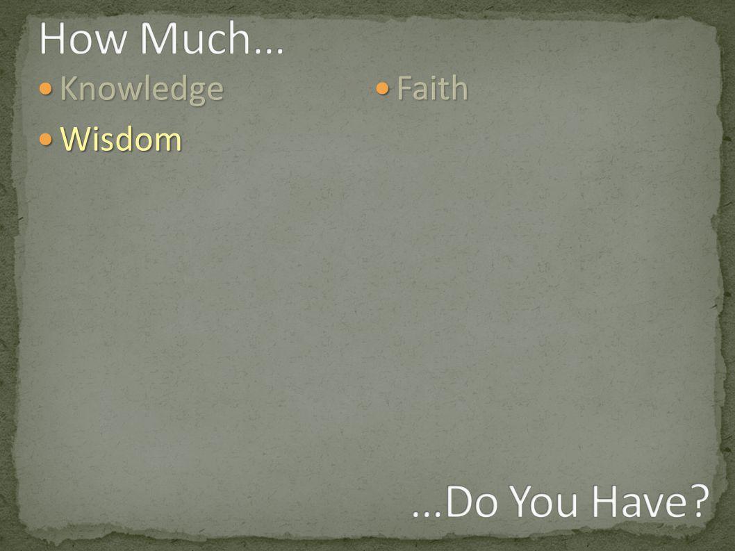 Knowledge Knowledge Wisdom Wisdom Faith Faith