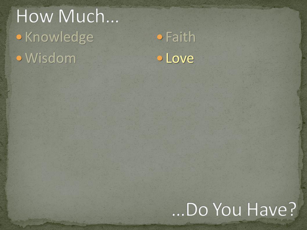 Knowledge Knowledge Wisdom Wisdom Faith Faith Love Love