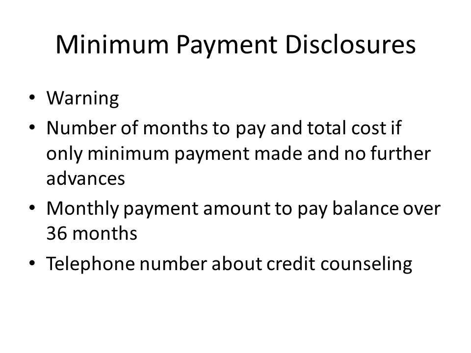 Minimum Payment Disclosures Warning Number of months to pay and total cost if only minimum payment made and no further advances Monthly payment amount