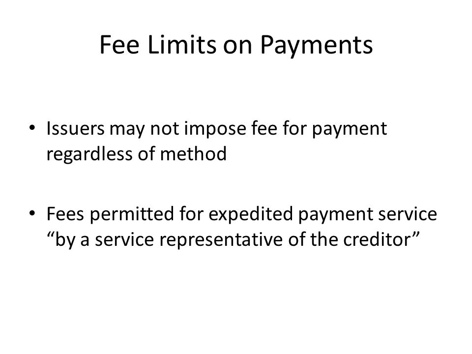 "Fee Limits on Payments Issuers may not impose fee for payment regardless of method Fees permitted for expedited payment service ""by a service represen"