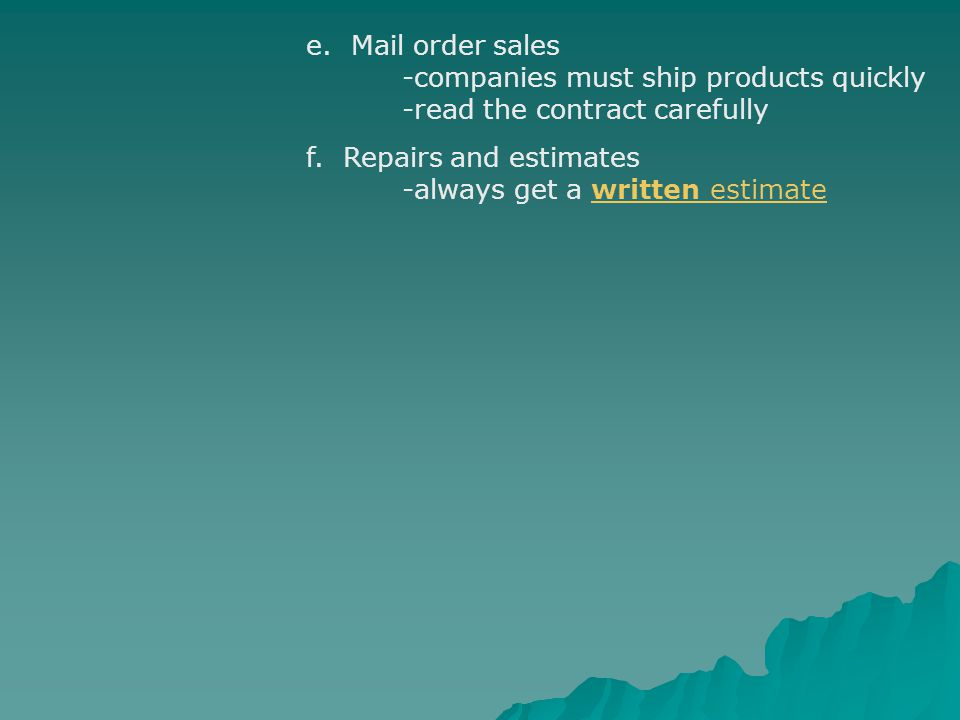 e. Mail order sales -companies must ship products quickly -read the contract carefully f.