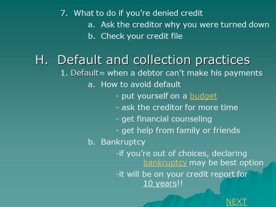7. What to do if you're denied credit a. Ask the creditor why you were turned down b.