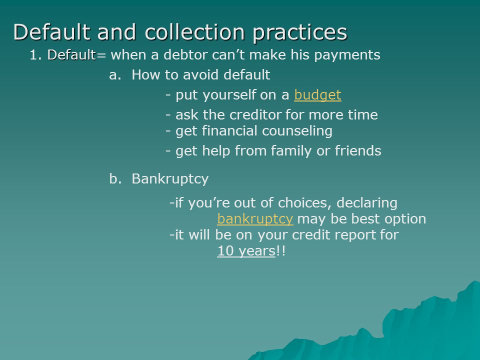 Default and collection practices Default 1. Default= when a debtor can't make his payments a.