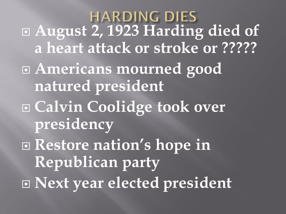  August 2, 1923 Harding died of a heart attack or stroke or ????.