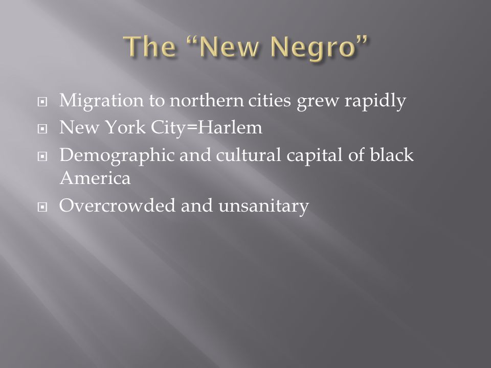  Migration to northern cities grew rapidly  New York City=Harlem  Demographic and cultural capital of black America  Overcrowded and unsanitary
