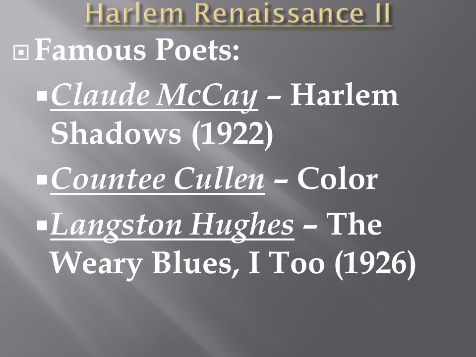  Famous Poets:  Claude McCay – Harlem Shadows (1922)  Countee Cullen – Color  Langston Hughes – The Weary Blues, I Too (1926)