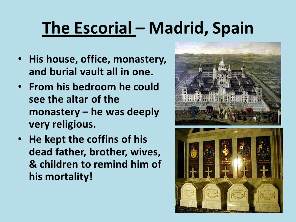 The Escorial – Madrid, Spain His house, office, monastery, and burial vault all in one.