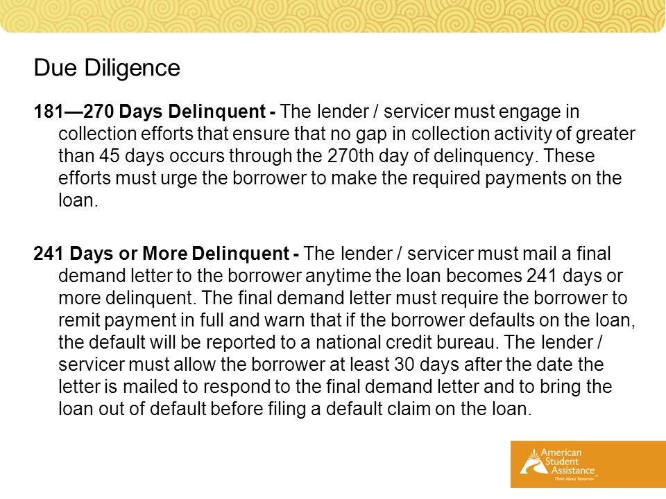 181—270 Days Delinquent - The lender / servicer must engage in collection efforts that ensure that no gap in collection activity of greater than 45 days occurs through the 270th day of delinquency.