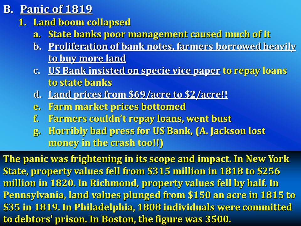 B.Panic of 1819 1.Land boom collapsed a.State banks poor management caused much of it b.Proliferation of bank notes, farmers borrowed heavily to buy m