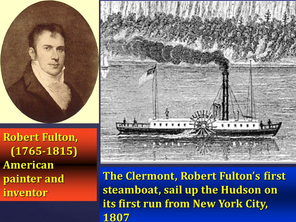 The Clermont, Robert Fulton's first steamboat, sail up the Hudson on its first run from New York City, 1807 Robert Fulton, (1765-1815) American painte