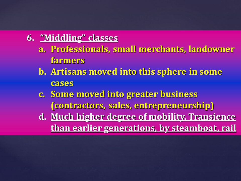 """6.""""Middling"""" classes a.Professionals, small merchants, landowner farmers b.Artisans moved into this sphere in some cases c.Some moved into greater bus"""