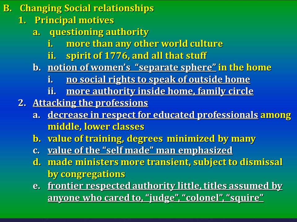 B.Changing Social relationships 1.Principal motives a.questioning authority i.more than any other world culture ii.spirit of 1776, and all that stuff