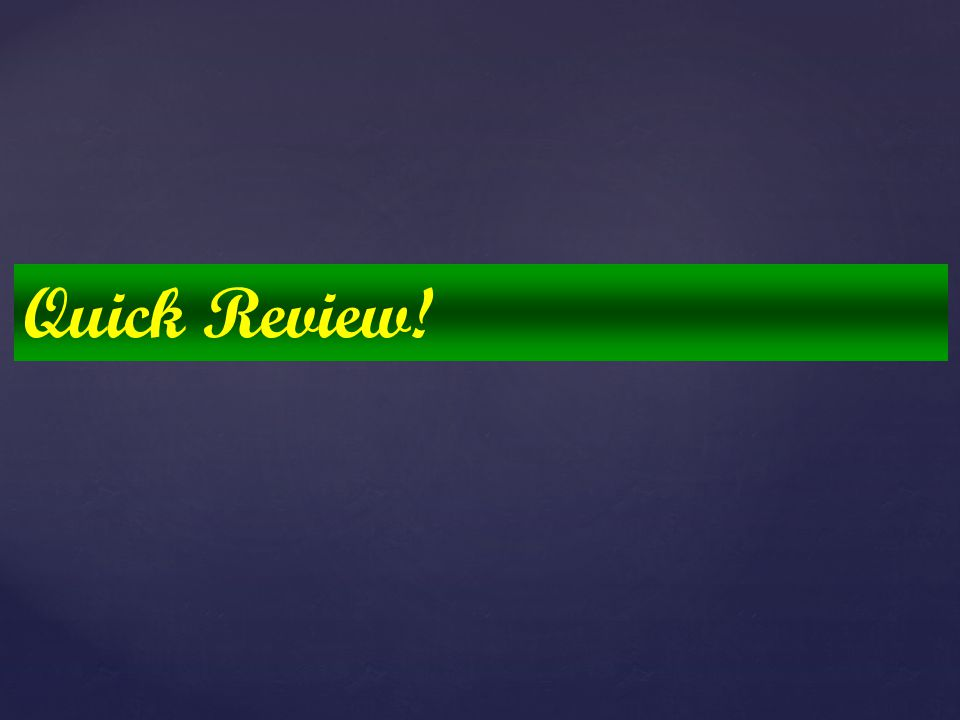 Quick Review!