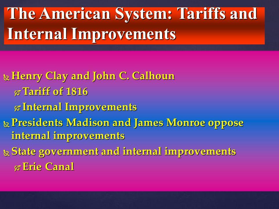  Henry Clay and John C. Calhoun  Tariff of 1816  Internal Improvements  Presidents Madison and James Monroe oppose internal improvements  State g
