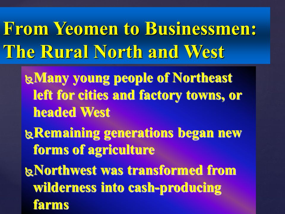  Many young people of Northeast left for cities and factory towns, or headed West  Remaining generations began new forms of agriculture  Northwest