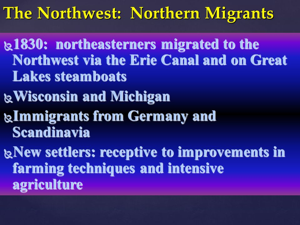  1830: northeasterners migrated to the Northwest via the Erie Canal and on Great Lakes steamboats  Wisconsin and Michigan  Immigrants from Germany