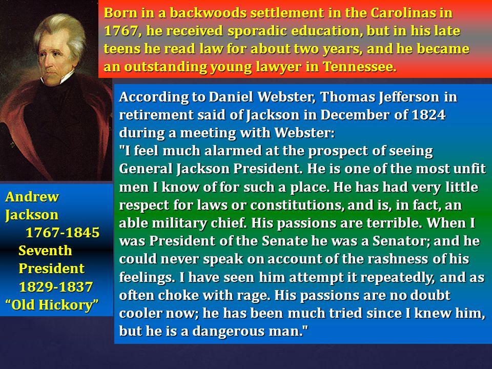 "Andrew Jackson 1767-1845 1767-1845 Seventh Seventh President 1829-1837 President 1829-1837 ""Old Hickory"" Born in a backwoods settlement in the Carolin"