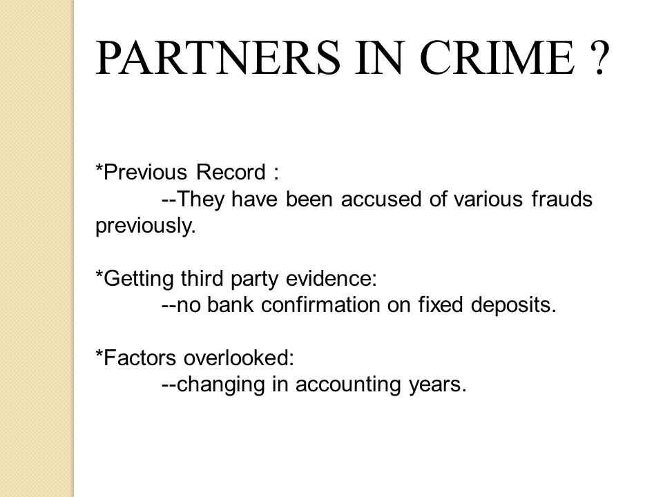PARTNERS IN CRIME . *Previous Record : --They have been accused of various frauds previously.