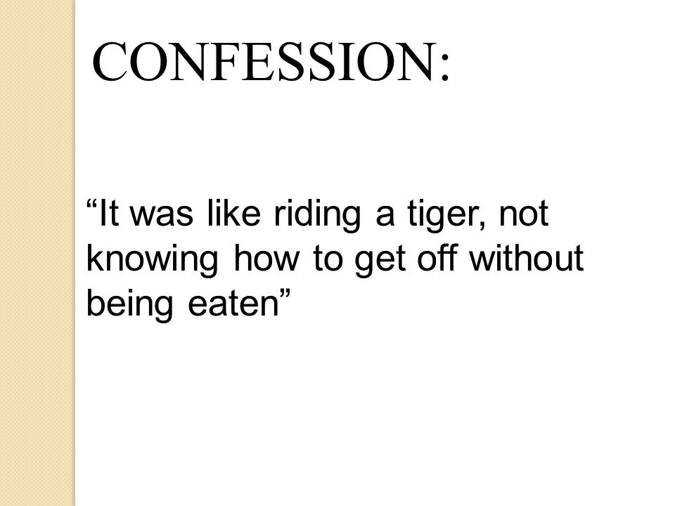 CONFESSION: It was like riding a tiger, not knowing how to get off without being eaten