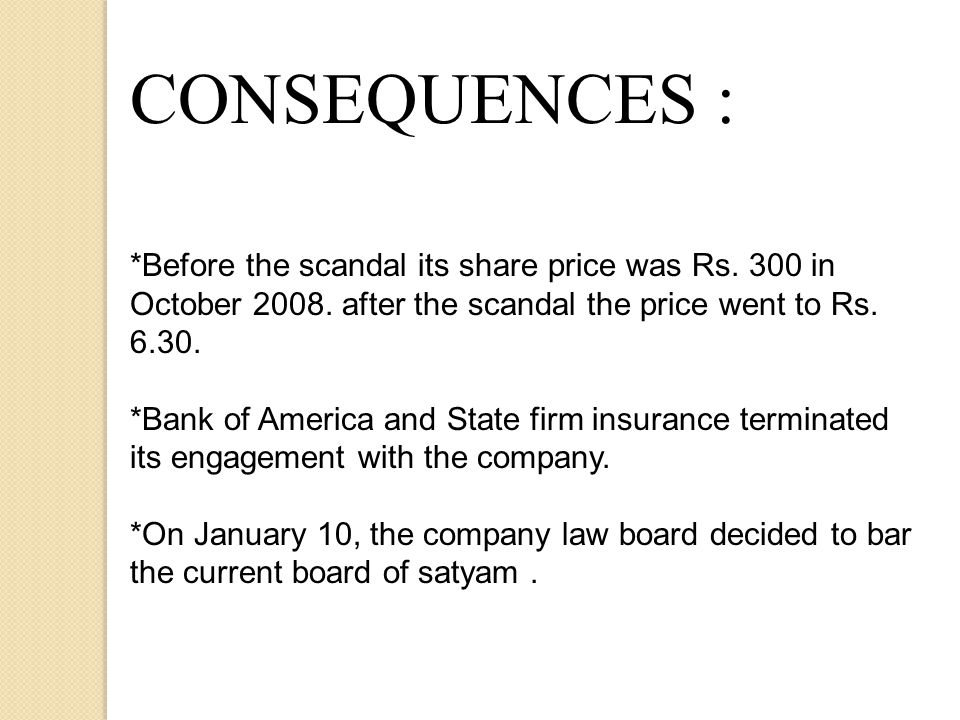 CONSEQUENCES : *Before the scandal its share price was Rs.