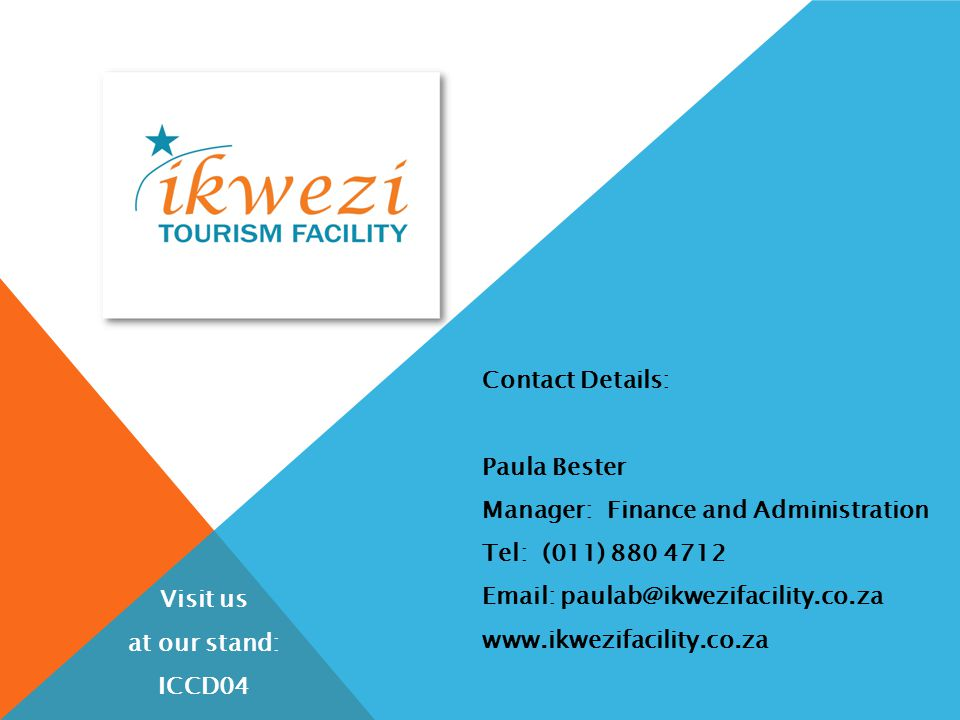 Contact Details: Paula Bester Manager: Finance and Administration Tel: (011) 880 4712 Email: paulab@ikwezifacility.co.za www.ikwezifacility.co.za Visit us at our stand: ICCD04
