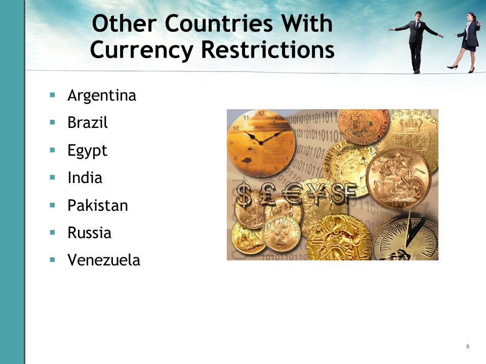 6 Other Countries With Currency Restrictions  Argentina  Brazil  Egypt  India  Pakistan  Russia  Venezuela