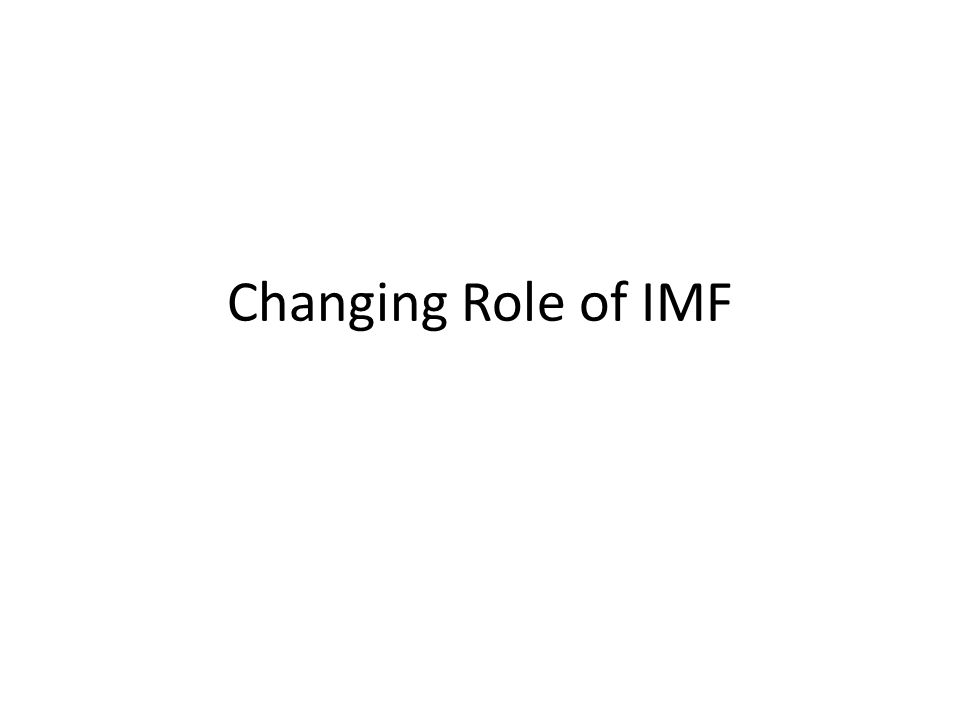 Changing Role of IMF