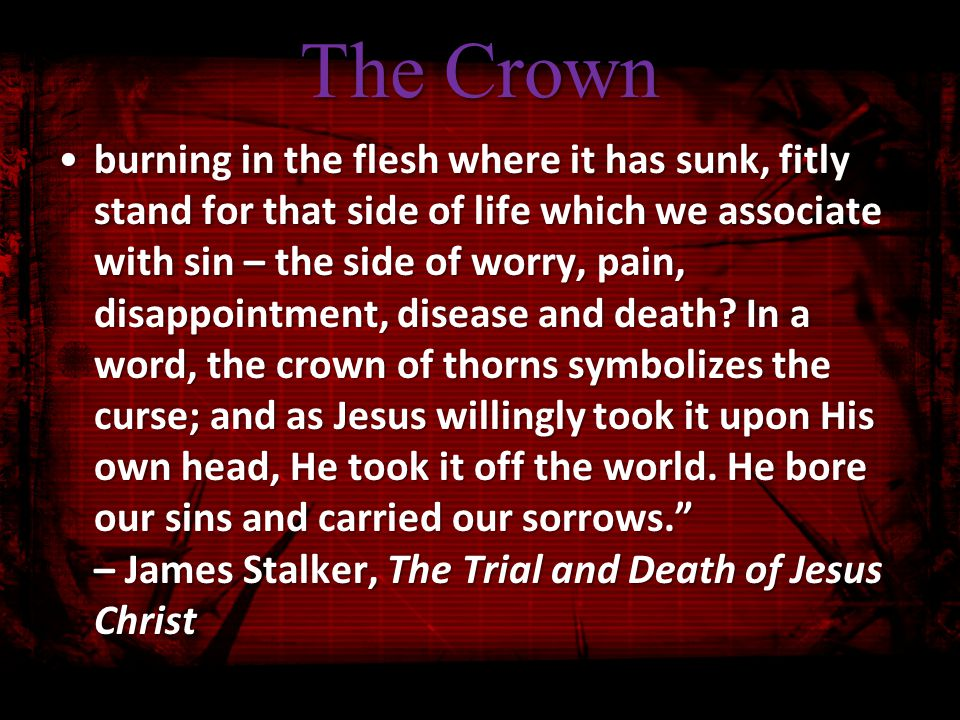 The Crown burning in the flesh where it has sunk, fitly stand for that side of life which we associate with sin – the side of worry, pain, disappointment, disease and death.