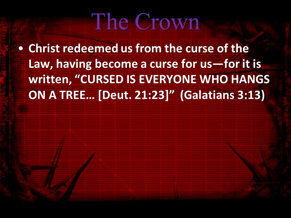 The Crown When Adam and Eve were driven from the garden into the bleak and toilsome world, their doom was that the ground should bring forth to them thorns and thistles.