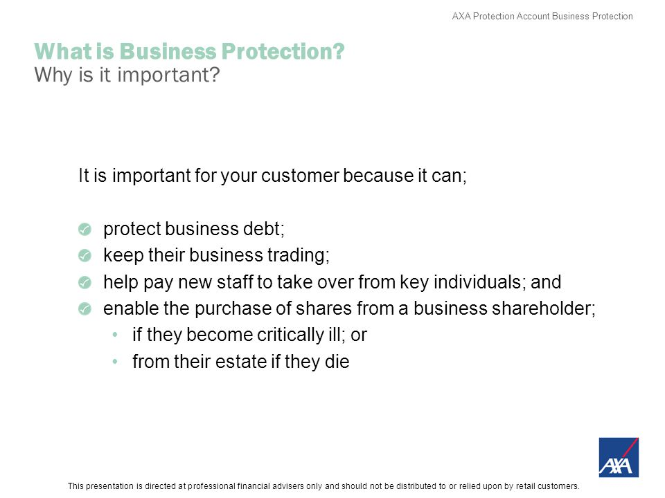 This presentation is directed at professional financial advisers only and should not be distributed to or relied upon by retail customers. AXA Protect