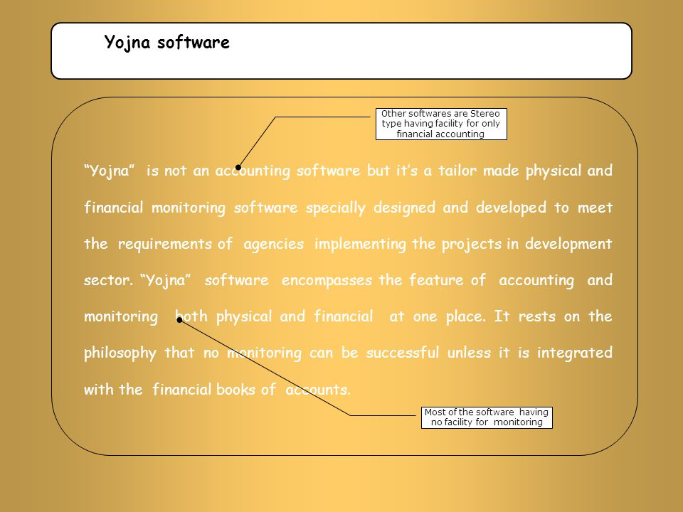 """""""Yojna"""" is not an accounting software but it's a tailor made physical and financial monitoring software specially designed and developed to meet the r"""