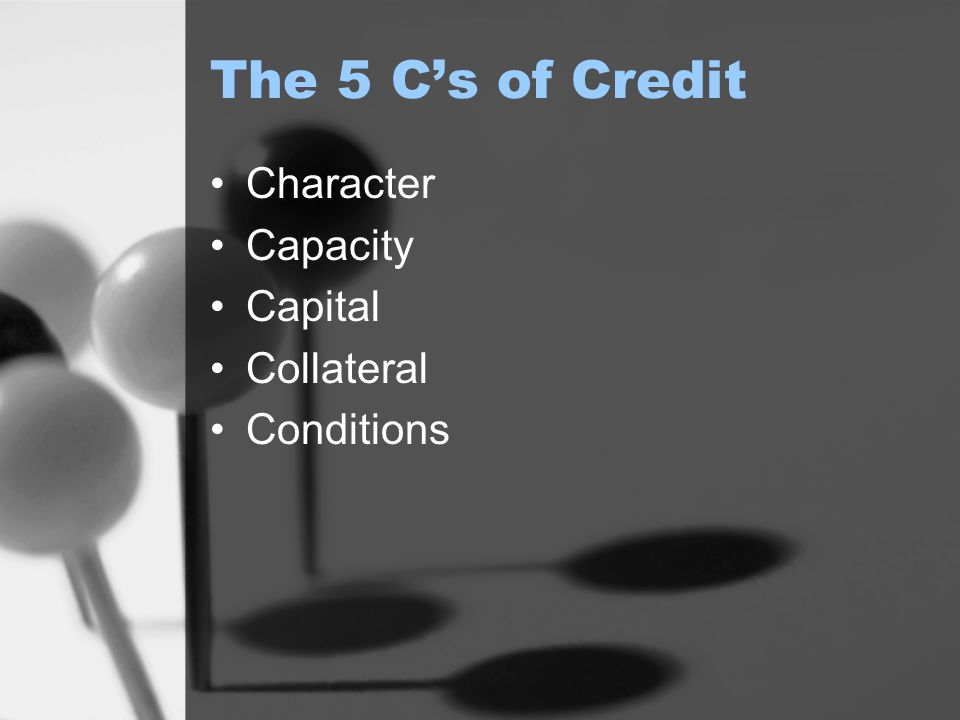 The 5 C's of Credit Character Capacity Capital Collateral Conditions