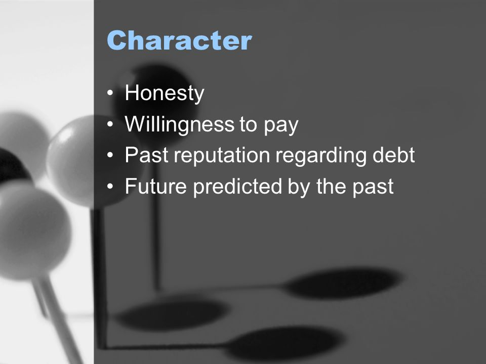 Character Honesty Willingness to pay Past reputation regarding debt Future predicted by the past
