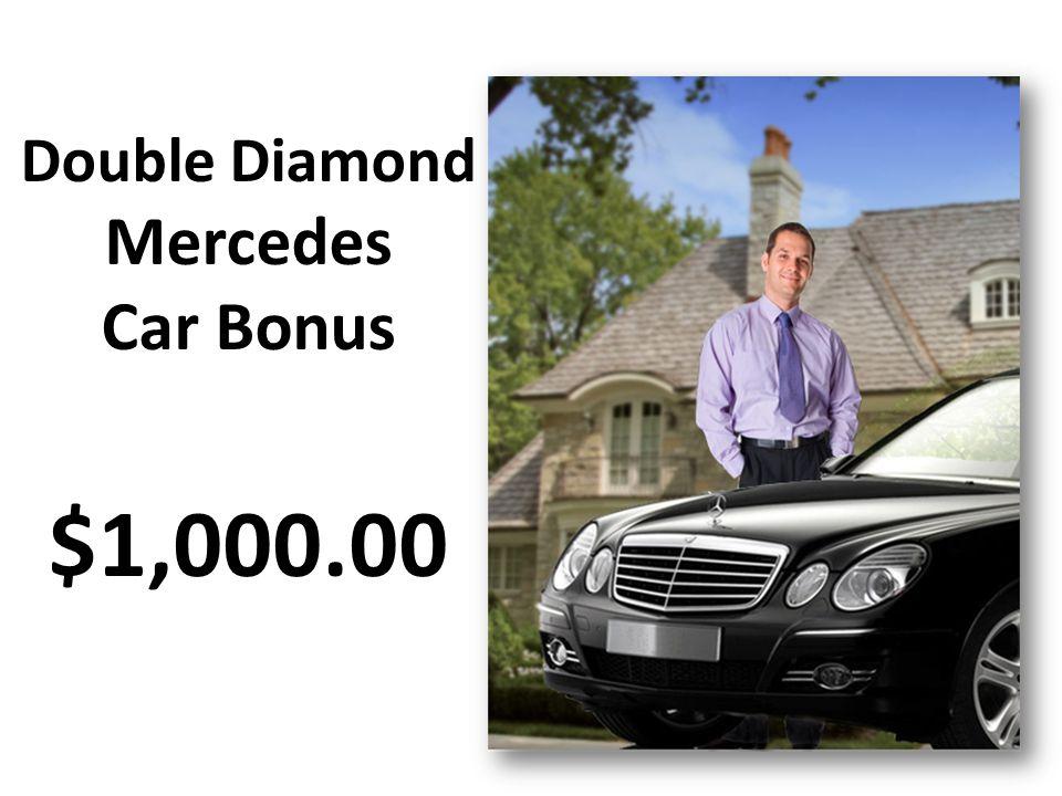 Double Diamond Mercedes Car Bonus $1,000.00