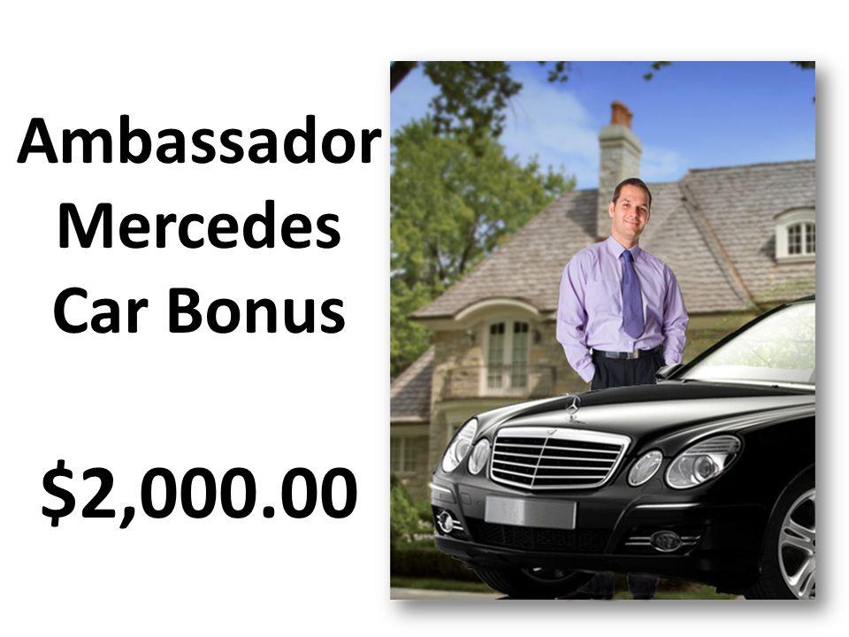 Ambassador Mercedes Car Bonus $2,000.00
