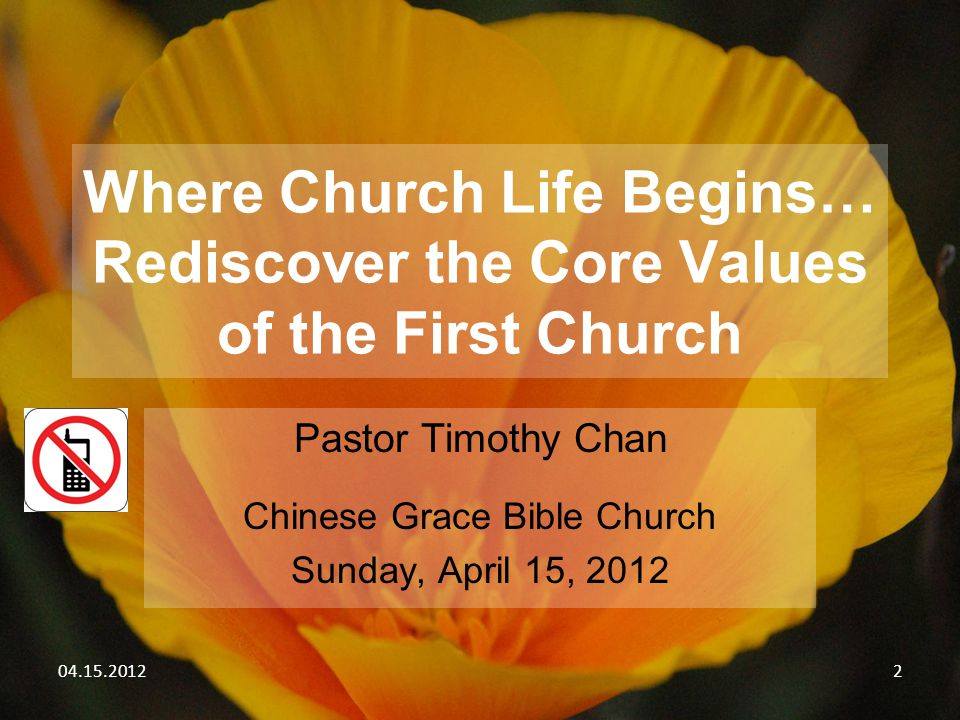 04.15.20123 Where Church Life Begins… Rediscover the Core Values of the First Church Pastor Timothy Chan Chinese Grace Bible Church Sunday, April 15, 2012